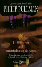 Il falsario e il manichino di cera - La Banda di New-Cut ebook by Philip Pullman
