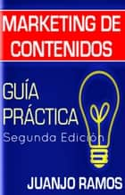 Marketing de contenidos. Guía práctica ebook by Juanjo Ramos