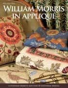 William Morris in Applique - 6 Stunning Projects and Over 40 Individual Designs ebook by