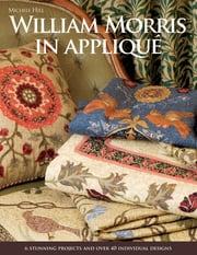 William Morris in Applique - 6 Stunning Projects and Over 40 Individual Designs ebook by Michele Hill