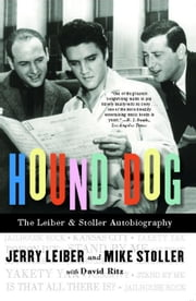 Hound Dog - The Leiber & Stoller Autobiography ebook by Jerry Leiber,Mike Stoller,David Ritz