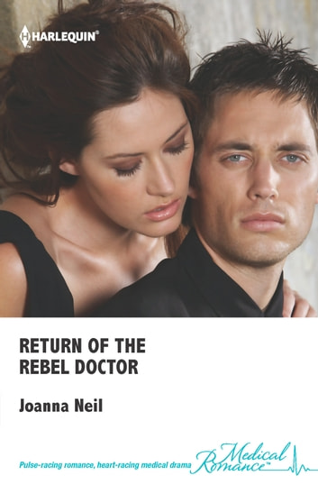 Return of the Rebel Doctor ebook by Joanna Neil