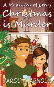 Christmas is Murder - McKinley Mysteries, #7 ebook by Carolyn Arnold