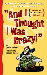 And I Thought I Was Crazy! Quirks, Idiosyncrasies and Meshugaas ebook by Judy Reiser