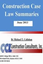 Construction Case Law Summaries: June 2013 ebook by CCL Construction Consultants, Inc.