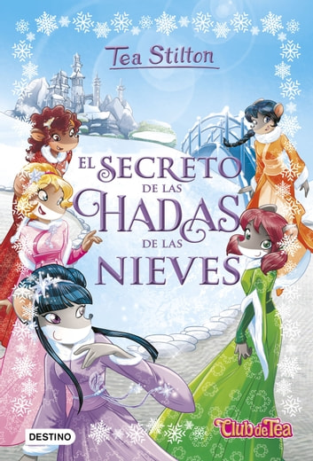 El secreto de las hadas de las nieves - Tea Stilton Especial 2 eBook by Tea Stilton
