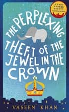 The Perplexing Theft of the Jewel in the Crown - Baby Ganesh Agency Book 2 ebook by