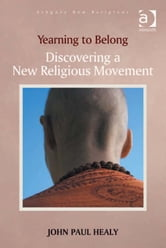 Yearning to Belong - Discovering a New Religious Movement ebook by Dr John Paul Healy,Dr George D Chryssides,Professor James R Lewis