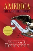America: The Last Best Hope Volumes I and II Box Set ebook by William J. Bennett