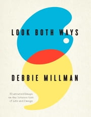 Look Both Ways - Illustrated Essays on the Intersection of Life and Design ebook by Debbie Millman