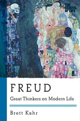 Freud: Great Thinkers on Modern Life (Great Thinkers on Modern Life) ebook by Brett Kahr