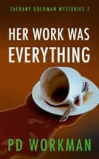 Her Work Was Everything ebook by P.D. Workman