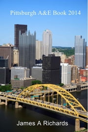 Pittsburgh A&E Book 2014 ebook by James A Richards
