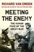 Meeting the Enemy - The Human Face of the Great War ebook by Richard van Emden