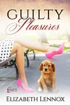 Guilty Pleasures ebook by Elizabeth Lennox