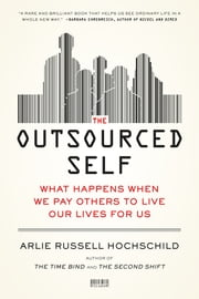 The Outsourced Self - What Happens When We Pay Others to Live Our Lives for Us ebook by Arlie Russell Hochschild