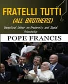 Fratelli Tutti (All Brothers) - Encyclical letter on Fraternity and Social Friendship ebook by Pope Francis
