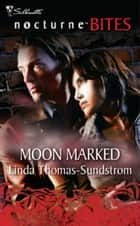 Moon Marked (Mills & Boon Nocturne Bites) ebook by Linda Thomas-Sundstrom