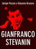 Gianfranco Stevanin ebook by Jacopo Pezzan,Giacomo Brunoro