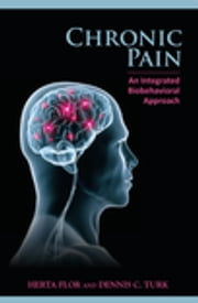 Chronic Pain - An Integrated Biobehavioral Approach ebook by Herta Flor,Dennis C. Turk