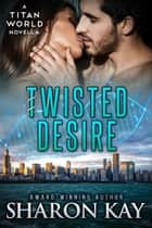 Twisted Desire ebook by Sharon Kay