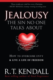 Jealousy--The Sin No One Talks about - How to Overcome Envy and Live a Life of Freedom ebook by R.T. Kendall