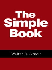 THE SIMPLE BOOK ebook by Walter R. Arnold