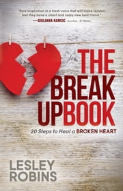 The Breakup Book - 20 Steps to Heal a Broken Heart ebook by Lesley Robins