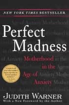 Perfect Madness ebook by Judith Warner