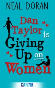 Dan Taylor Is Giving Up On Women ebook by Neal Doran