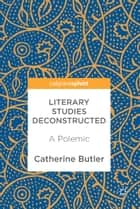 Literary Studies Deconstructed - A Polemic eBook by Catherine Butler