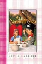 Alice in Wonderland Complete Text ebook by Lewis Carroll