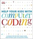 Help Your Kids with Computer Coding ebook by DK Publishing