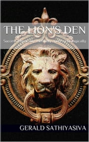 The Lion's Den: Success Physically, Mentally and Psychologically ebook by Gerald Sathiyasiva