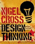 Design Thinking - Understanding How Designers Think and Work ebook by Prof. Nigel Cross