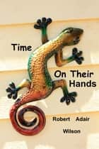 Time On Their Hands ebook by Robert Adair Wilson