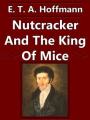 Nutracker And The King Of Mice ebook by E. T. A. Hoffmann