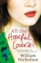 All the Hopeful Lovers ebook by William Nicholson