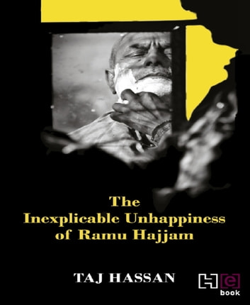 The Inexplicable Unhappiness of Ramu Hajjam ebook by Taj Hassan