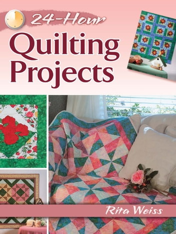 24-Hour Quilting Projects ebook by Rita Weiss