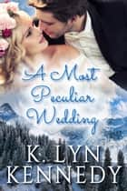 A Most Peculiar Wedding ebook by K. Lyn Kennedy