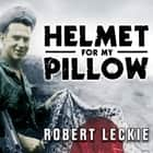 Helmet for My Pillow - From Parris Island to the Pacific audiobook by Robert Leckie, John Allen Nelson