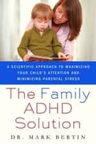 The Family ADHD Solution ebook by Mark Bertin, MD