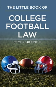 The Little Book of College Football Law ebook by Cecil  C. Kuhne