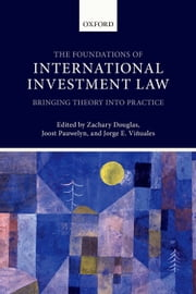 The Foundations of International Investment Law: Bringing Theory into Practice ebook by Zachary Douglas,Joost Pauwelyn,Jorge E. Viñuales