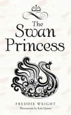 The Swan Princess ebook by Freddie Wright,Kala Quinn
