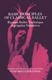 Basic Principles of Classical Ballet ebook by Agrippina Vaganova