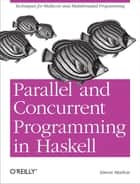 Parallel and Concurrent Programming in Haskell ebook by Simon Marlow