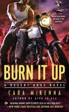 Burn It Up - A Desert Dogs Novel ebook by Cara McKenna