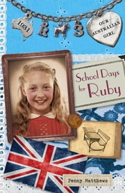 School Days for Ruby - Our Australian Girl ebook by Penny Matthews